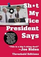 Sh*t My Vice-President Says ebook by Threshold Editions