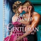 Gentleman Who Loved Me, The audiobook by Grace Callaway