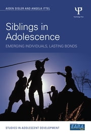 Siblings in Adolescence - Emerging individuals, lasting bonds ebook by Aiden Sisler,Angela Ittel