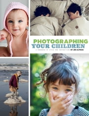 Photographing Your Children - A Handbook of Style and Instruction ebook by Jenifer Altman
