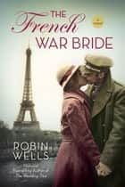 The French War Bride ebook by Robin Wells