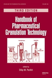 Handbook of Pharmaceutical Granulation Technology, Third Edition ebook by Parikh, Dilip M.