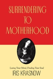 Surrendering to Motherhood ebook by Iris Krasnow