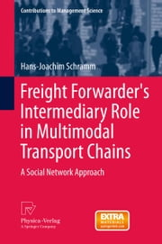 Freight Forwarder's Intermediary Role in Multimodal Transport Chains - A Social Network Approach ebook by Hans-Joachim Schramm