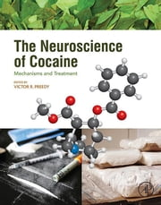 The Neuroscience of Cocaine - Mechanisms and Treatment ebook by Victor R. Preedy