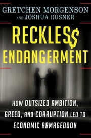 Reckless Endangerment - How Outsized Ambition, Greed, and Corruption Led to Economic Armageddon ebook by Kobo.Web.Store.Products.Fields.ContributorFieldViewModel