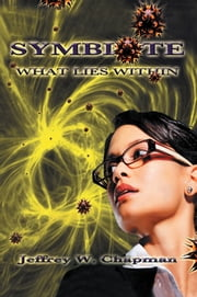Symbiote - What Lies Within ebook by Jeffrey W. Chapman