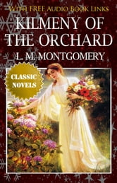KILMENY OF THE ORCHARD Classic Novels: New Illustrated [Free Audio Links] ebook by Lucy Maud Montgomery