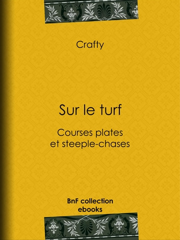 Sur le turf - Courses plates et steeple-chases ebook by Crafty