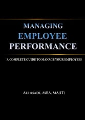 Managing Employee Performance ebook by Ali Asadi