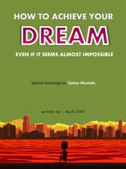 How to achieve your dream even if it seems almost impossible ebook by Hegazy Saeid