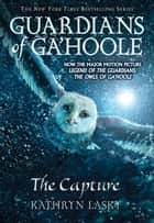 Guardians of Ga'Hoole #1 - The Capture ebook by Kathryn Lasky