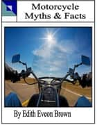 Motorcycle_Myths and Facts ebook by Edith Eveon Brown