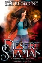 Desert Shaman - Whiskey Witches, #6 ebook by S.M. Blooding