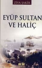 Eyüp Sultan ve Haliç ebook by Ziya Şakir