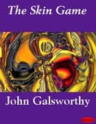 The Skin Game ebook by John Galsworthy