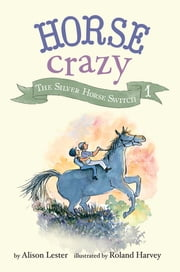 The Silver Horse Switch - Horse Crazy Book 1 ebook by Roland Harvey,Alison Lester,Roland Harvey