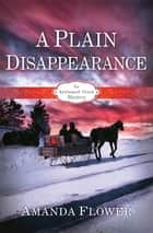 A Plain Disappearance - An Appleseed Creek Mystery ebook by Amanda Flower
