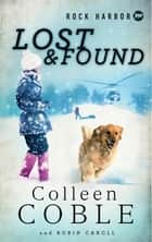Rock Harbor Search and Rescue: Lost and Found ebook by Colleen Coble