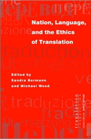 Nation, Language, and the Ethics of Translation ebook by Sandra Bermann,Michael Wood