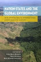 Nation-States and the Global Environment ebook by Erika Marie Bsumek,David Kinkela,Mark Atwood Lawrence