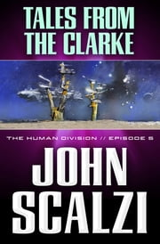The Human Division #5: Tales From the Clarke ebook by John Scalzi