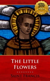 The Little Flowers of St. Francis of Assisi ebook by St. Francis of Assisi, Wyatt North