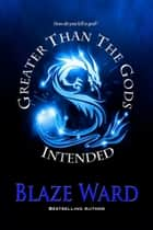 Greater Than The Gods Intended ebook by Blaze Ward
