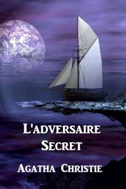 L'adversaire Secret - The Secret Adversary, French edition eBook by Agatha Christie
