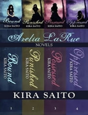 The Arelia LaRue Series Novels 1-4 ebook by Kira Saito