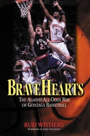 BraveHearts - The Against-All-Odds Rise of Gonzaga Basketball ebook by Bud Withers,John Stockton