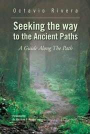 Seeking the way to the Ancient Paths ebook by Octavio Rivera