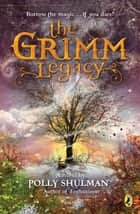 The Grimm Legacy ebook by Polly Shulman