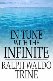 In Tune with the Infinite - Fullness of Peace, Power, and Plenty ebook by Ralph Waldo Trine