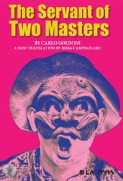 The Servant of Two Masters ebook by Campagnaro, Rosa, Goldoni,...