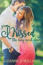 I Kissed the Boy Next Door ebook by Suzanne D. Williams