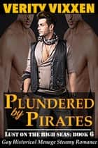 Plundered by Pirates - Lust On The High Seas, #6 ebook by Verity Vixxen