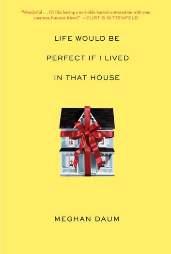 Life Would Be Perfect If I Lived in That House ebook by Meghan Daum