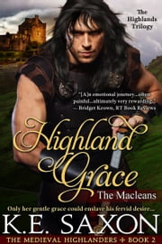 Highland Grace : Book Two : The Macleans - The Highlands Trilogy - The Macleans - The Highlands Trilogy ebook by K.E. Saxon