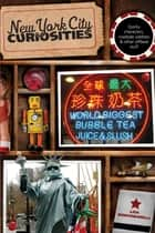 New York City Curiosities - Quirky Characters, Roadside Oddities & Other Offbeat Stuff ebook by Lisa Montanarelli