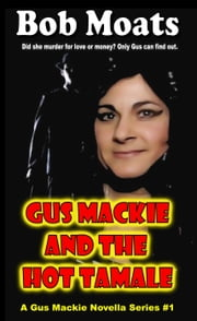 Gus Mackie and the Hot Tamale - Gus Mackie Novella series, #1 ebook by Bob Moats