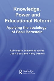 Knowledge, Power and Educational Reform - Applying the Sociology of Basil Bernstein ebook by Rob Moore,Madeleine Arnot,John Beck,Harry Daniels