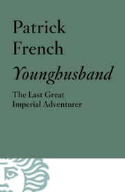 Younghusband - The Last Great Imperial Adventurer ebook by Patrick French