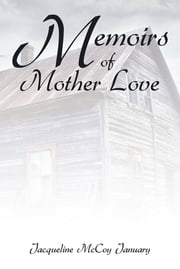Memoirs of Mother Love ebook by Jacqueline McCoy January