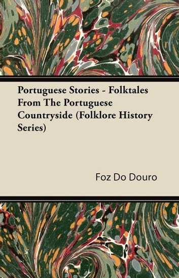 Portuguese Stories - Folktales From The Portuguese Countryside (Folklore History Series) ebook by Foz Do Douro,