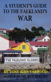 A Students Guide to the Falklands War of 1982 by the Author of the Butcher's Bill ebook by Tony Yarwood