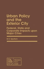 Urban Policy and the Exterior City: Federal, State and Corporate Impacts upon Major Cities ebook by Savitch, H. V.