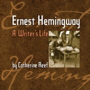 Ernest Hemingway - A Writer's Life audiobook by Catherine Reef