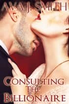 Consulting the Billionaire (billionaire bbw erotica) ebook by Ava J. Smith