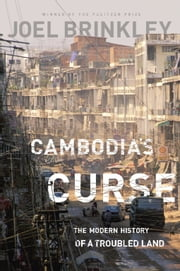 Cambodia's Curse - The Modern History of a Troubled Land ebook by Joel Brinkley